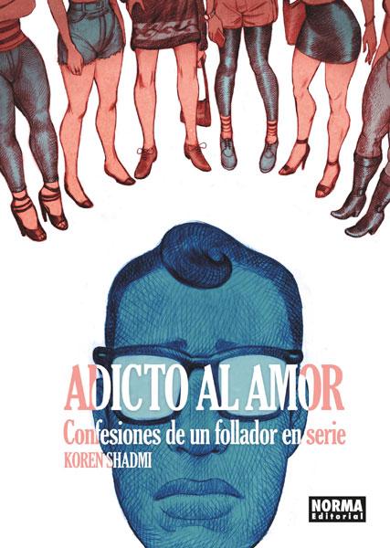 ADICTO AL AMOR. CONFESIONES DE UN FOLLADOR EN SERIE