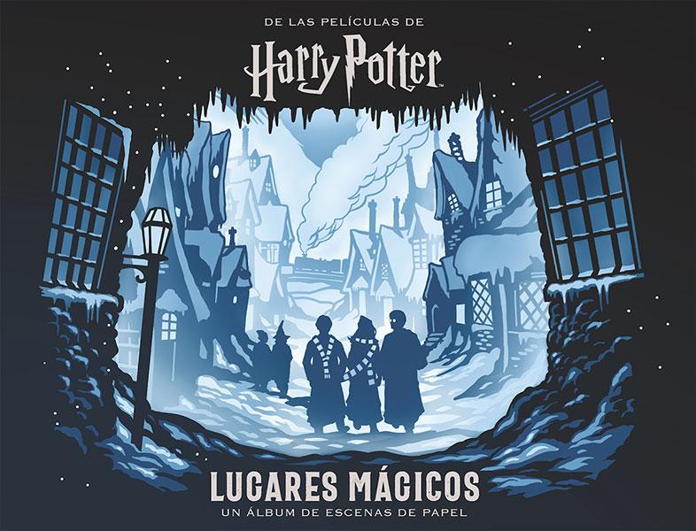 HARRY POTTER: LUGARES MÁGICOS. UN ÁLBUM DE ESCENAS DE PAPEL