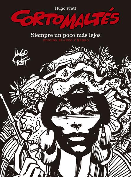 CORTO MALTÉS: SIEMPRE UN POCO MÁS LEJOS (Ed. B/N)