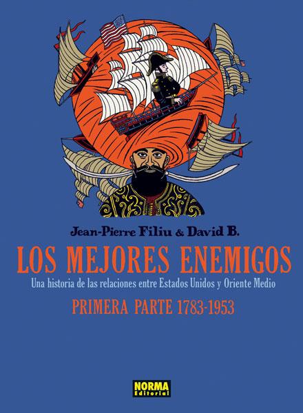 LOS MEJORES ENEMIGOS. Una historia de las relaciones entre Estados Unidos y Oriente Medio Primera parte 1783-1953